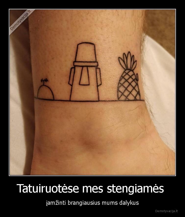 Tatuiruotese mes stengiames iamzinti brangiausius mums dalykus