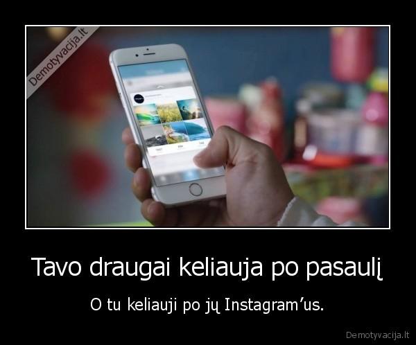 Tavo draugai keliauja po pasauli O tu keliauji po ju Instagramus