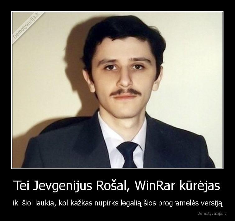 Tei Jevgenijus Rosal WinRar kurejas iki siol laukia kol kazkas nupirks legalia sios programeles versija