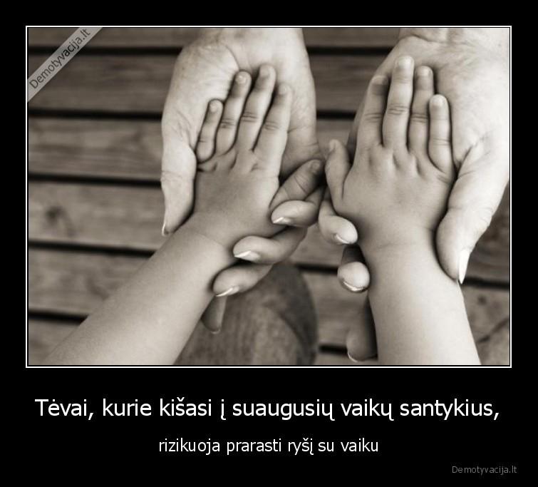 Tevai kurie kisasi i suaugusiu vaiku santykius rizikuoja prarasti rysi su vaiku