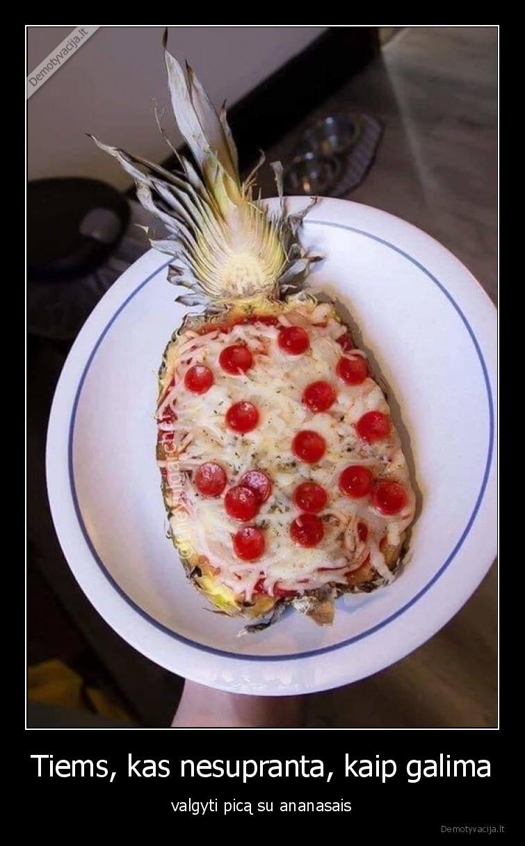 Tiems kas nesupranta kaip galima valgyti pica su ananasais