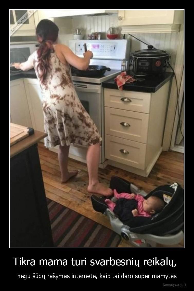 Tikra mama turi svarbesniu reikalu negu sudu rasymas internete kaip tai daro super mamytes