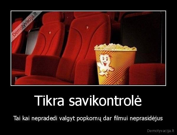 Tikra savikontrole Tai kai nepradedi valgyt popkornu dar filmui neprasidejus