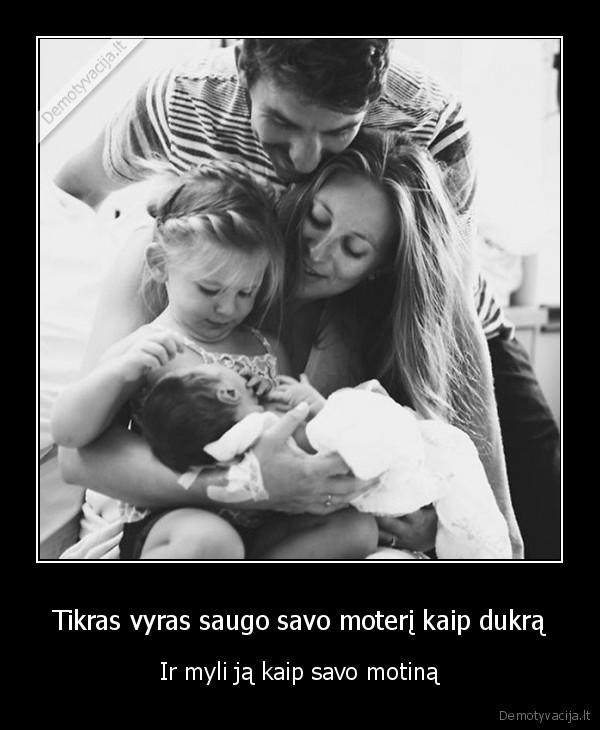 Tikras vyras saugo savo moteri kaip dukra Ir myli ja kaip savo motina