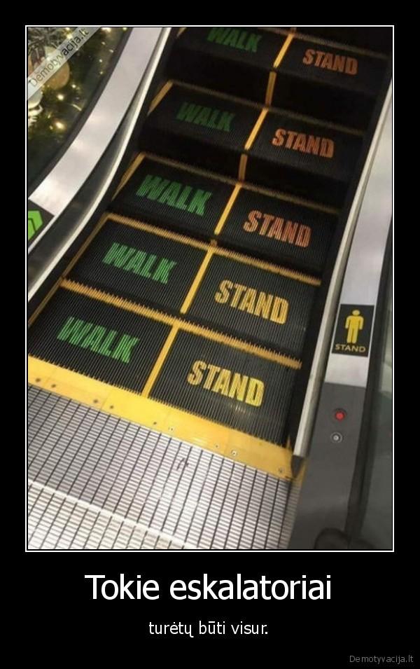 Tokie eskalatoriai..