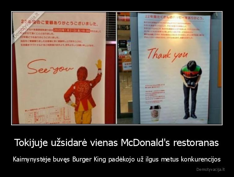 Tokijuje uzsidare vienas McDonalds restoranas Kaimynysteje buves Burger King padekojo uz ilgus metus konkurencijos