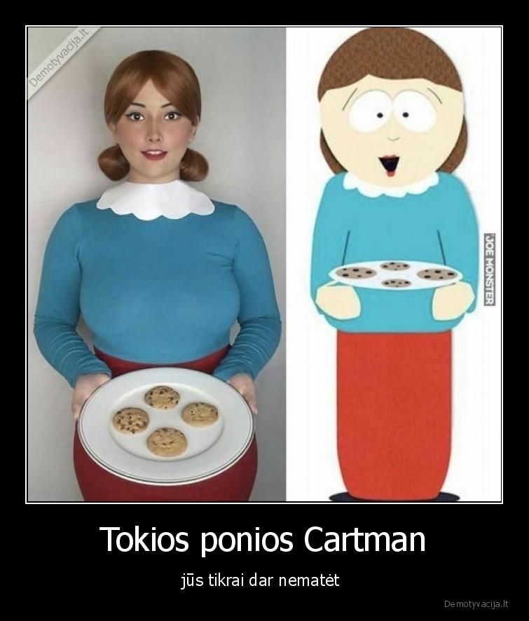 Tokios ponios Cartman jus tikrai dar nematet