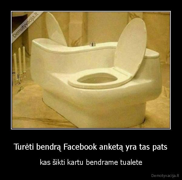 Tureti bendra Facebook anketa yra tas pats kas sikti kartu bendrame tualete