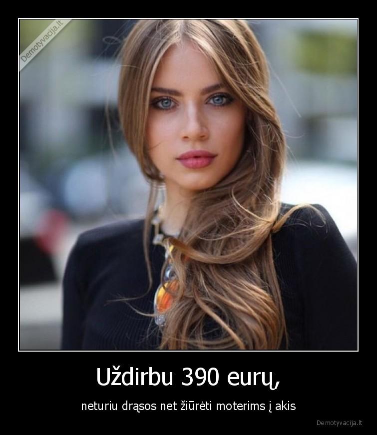 Uzdirbu 390 euru neturiu drasos net ziureti moterims i akis