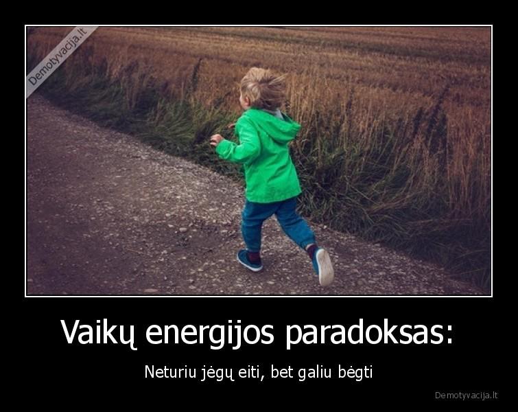 Vaiku energijos paradoksas Neturiu jegu eiti bet galiu begti