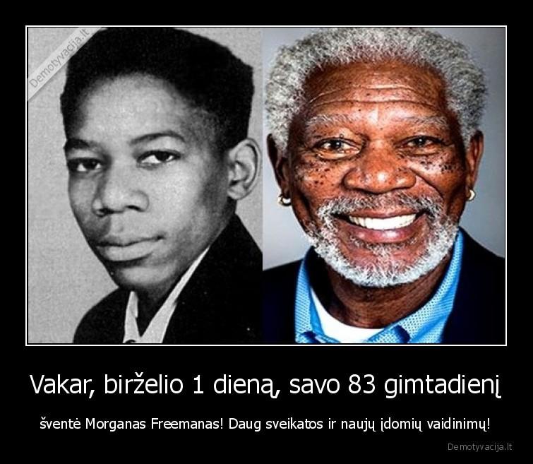 Vakar birzelio 1 diena savo 83 gimtadieni svente Morganas Freemanas Daug sveikatos ir nauju idomiu vaidinimu
