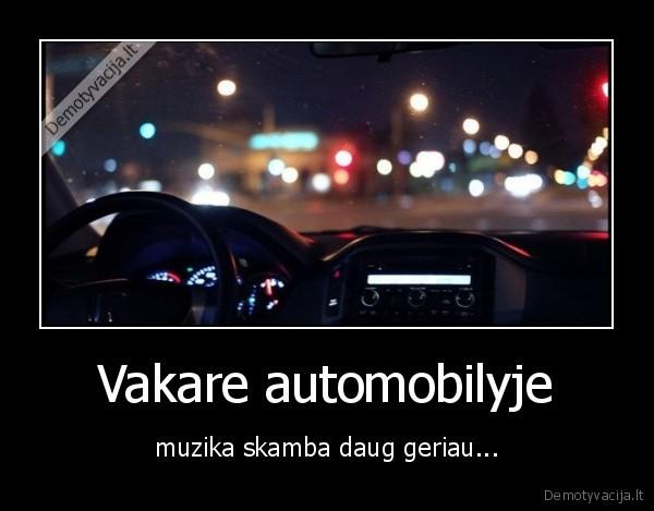 Vakare automobilyje muzika skamba daug geriau