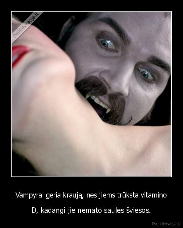 Vampyrai geria krauja nes jiems truksta vitamino D kadangi jie nemato saules sviesos