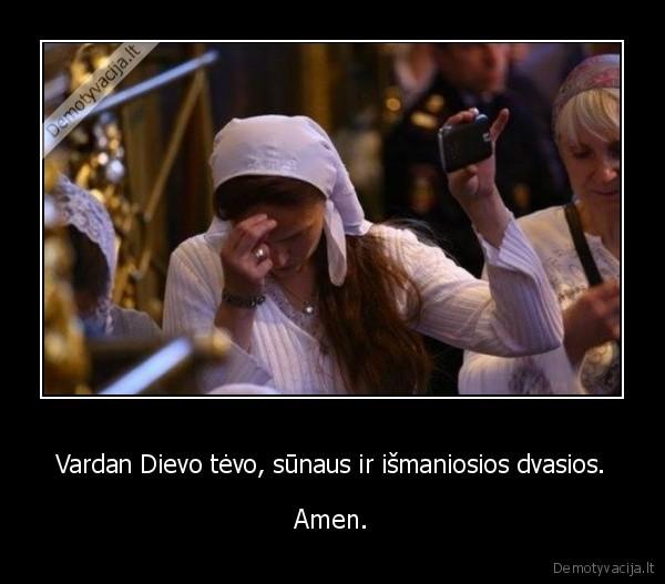 Vardan Dievo tevo sunaus ir ismaniosios dvasios. Amen