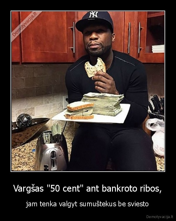 """Vargšas """"50 cent"""" ant bankroto ribos,.."""
