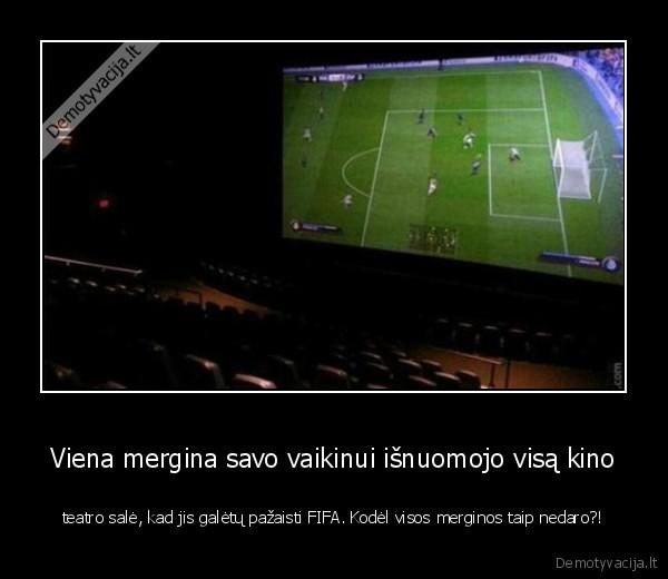 Viena mergina savo vaikinui isnuomojo visa kino teatro sale kad jis galetu pazaisti FIFA. Kodel visos merginos taip nedaro