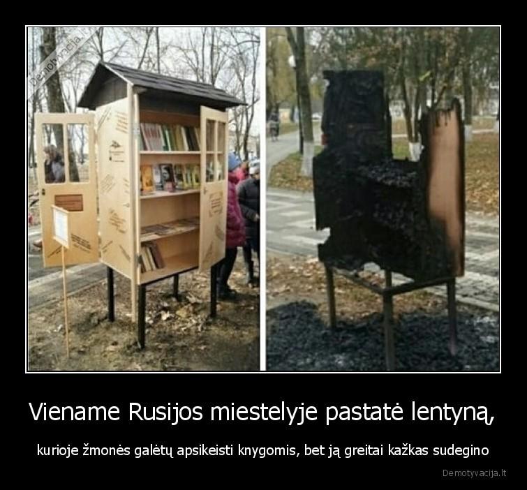 Viename Rusijos miestelyje pastate lentyna kurioje zmones galetu apsikeisti knygomis bet ja greitai kazkas sudegino