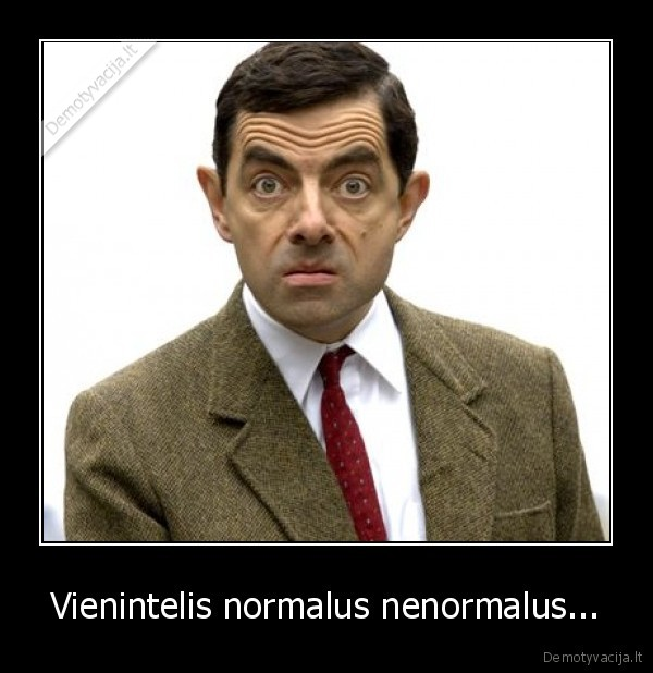 Vienintelis normalus nenormalus...