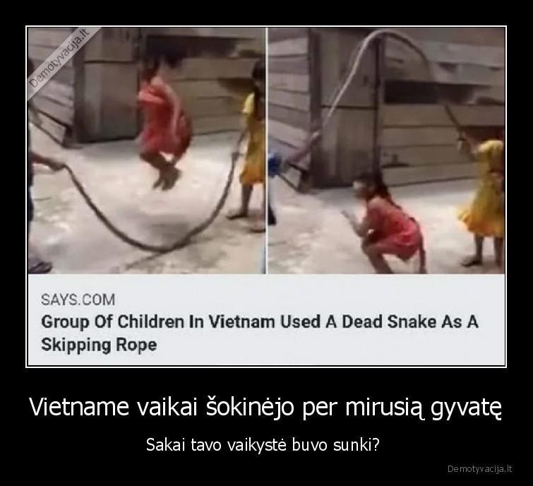 Vietname vaikai sokinejo per mirusia gyvate Sakai tavo vaikyste buvo sunki