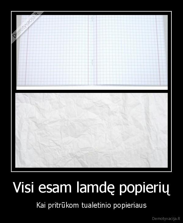 Visi esam lamde popieriu Kai pritrukom tualetinio popieriaus
