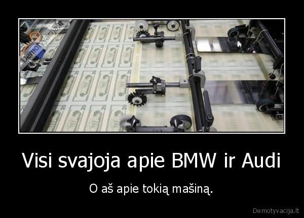 Visi svajoja apie BMW ir Audi O as apie tokia masina