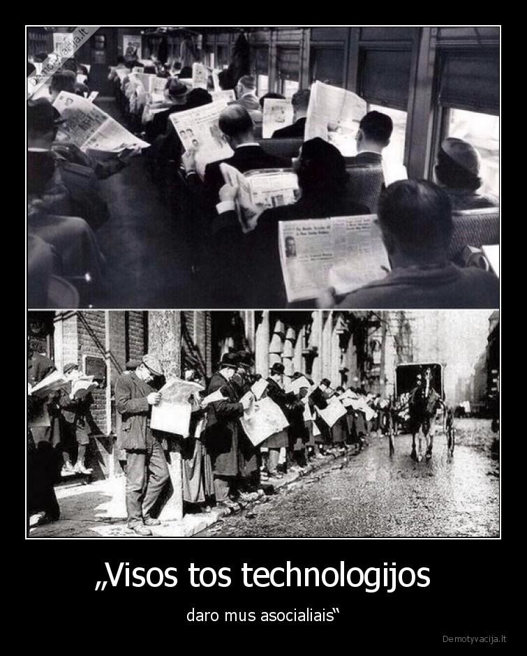 Visos tos technologijos daro mus asocialiais