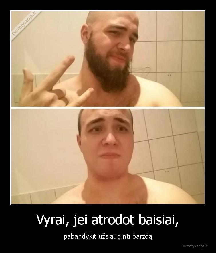 Vyrai jei atrodot baisiai pabandykit uzsiauginti barzda