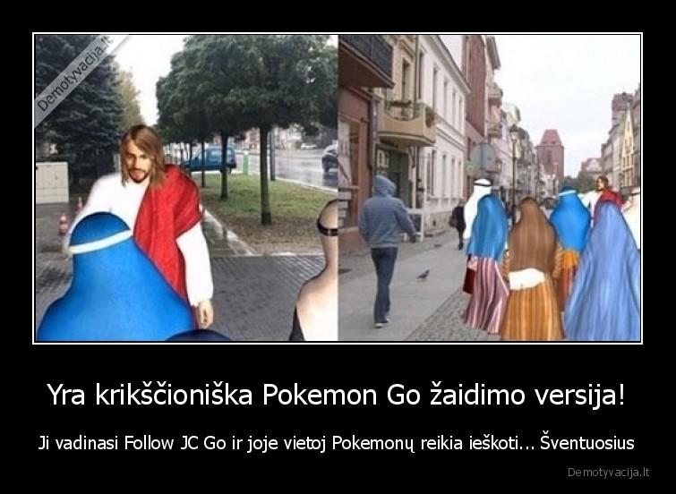 Yra krikscioniska Pokemon Go zaidimo versija Ji vadinasi Follow JC Go ir joje vietoj Pokemonu reikia ieskoti... sventuosius