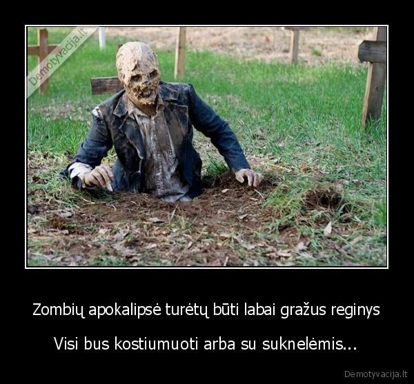 Zombiu apokalipse turetu buti labai grazus reginys Visi bus kostiumuoti arba su suknelemis