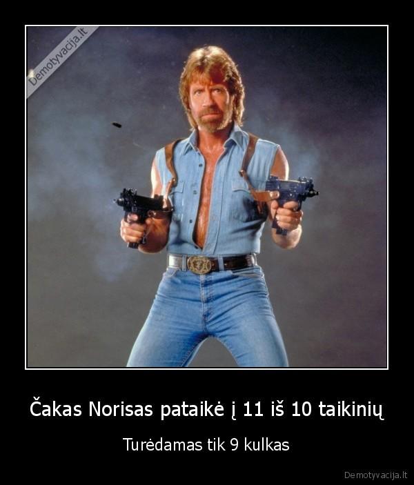 Cakas Norisas pataike i 11 is 10 taikiniu Turedamas tik 9 kulkas