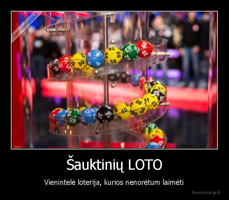 Sauktiniu LOTO Vienintele loterija kurios nenoretum laimeti