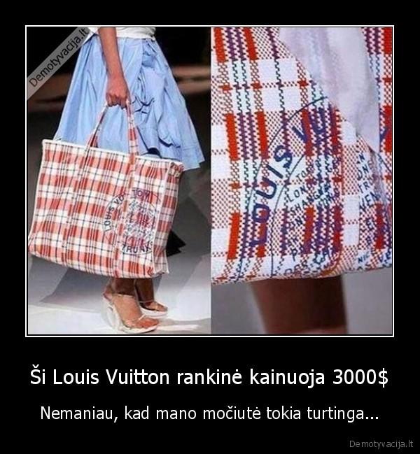 Si Louis Vuitton rankine kainuoja 3000 Nemaniau kad mano mociute tokia turtinga