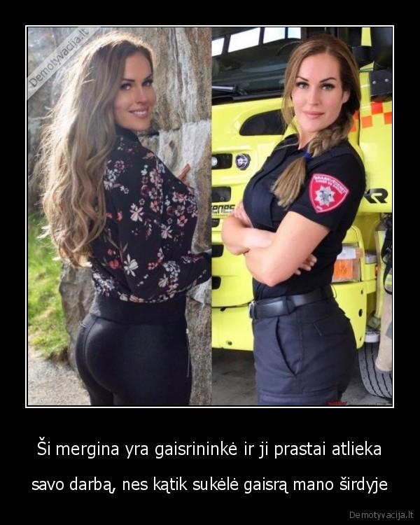 Si mergina yra gaisrininke ir ji prastai atlieka savo darba nes katik sukele gaisra mano sirdyje