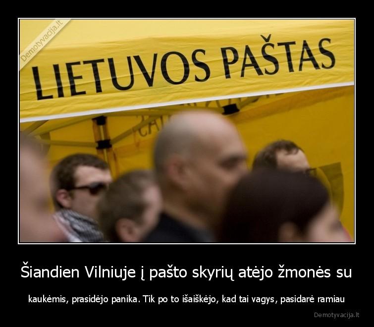 Siandien Vilniuje i pasto skyriu atejo zmones su kaukemis prasidejo panika. Tik po to isaiskejo kad tai vagys pasidare ramiau