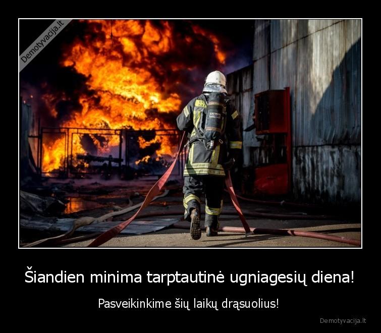 Siandien minima tarptautine ugniagesiu diena Pasveikinkime siu laiku drasuolius