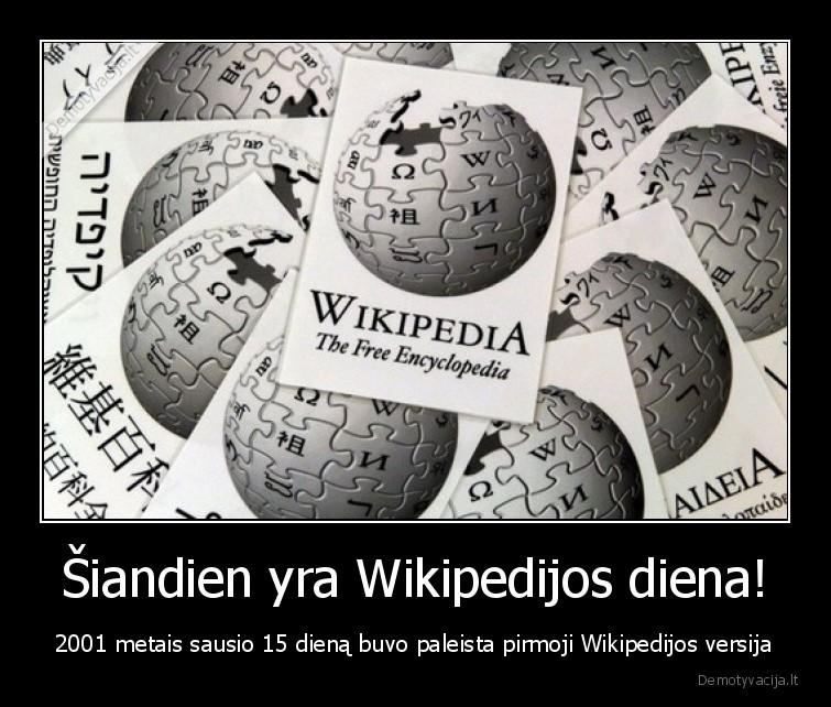 Siandien yra Wikipedijos diena 2001 metais sausio 15 diena buvo paleista pirmoji Wikipedijos versija