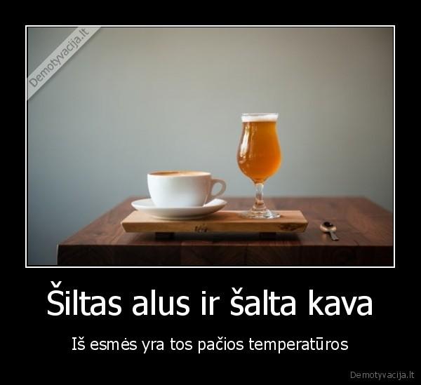 Siltas alus ir salta kava Is esmes yra tos pacios temperaturos
