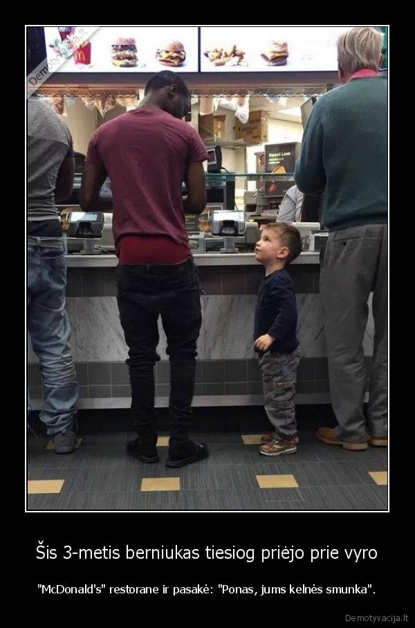 Sis 3 metis berniukas tiesiog priejo prie vyro McDonalds restorane ir pasake Ponas jums kelnes smunka