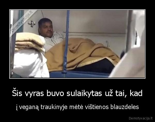 Sis vyras buvo sulaikytas uz tai kad i vegana traukinyje mete vistienos blauzdeles