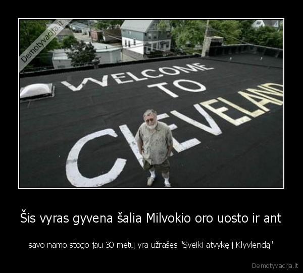 Sis vyras gyvena salia Milvokio oro uosto ir ant savo namo stogo jau 30 metu yra uzrases Sveiki atvyke i Klyvlenda