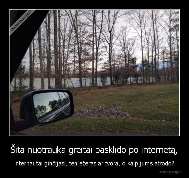 Sita nuotrauka greitai pasklido po interneta internautai gincijasi ten ezeras ar tvora o kaip jums atrodo