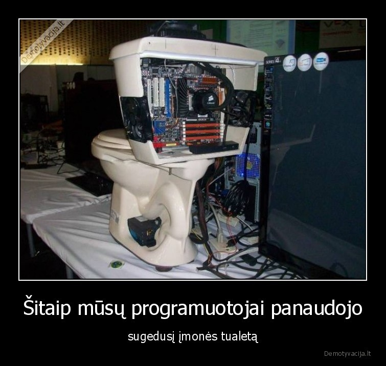 Sitaip musu programuotojai panaudojo sugedusi imones tualeta