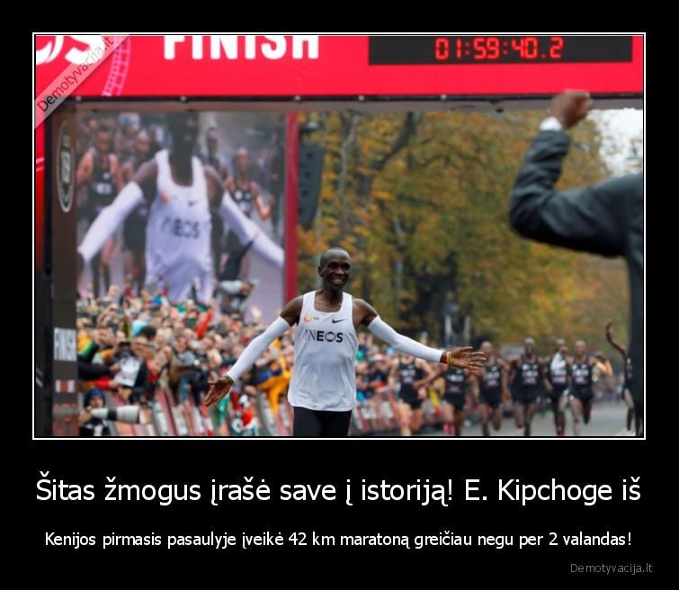 Sitas zmogus irase save i istorija E. Kipchoge is Kenijos pirmasis pasaulyje iveike 42 km maratona greiciau negu per 2 valandas