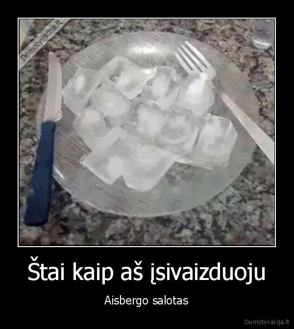 Stai kaip as isivaizduoju Aisbergo salotas