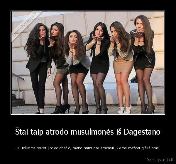 Stai taip atrodo musulmones is Dagestano Jei tokioms reiketu prieglobscio mano namuose atsirastu vietos mazdaug sesioms