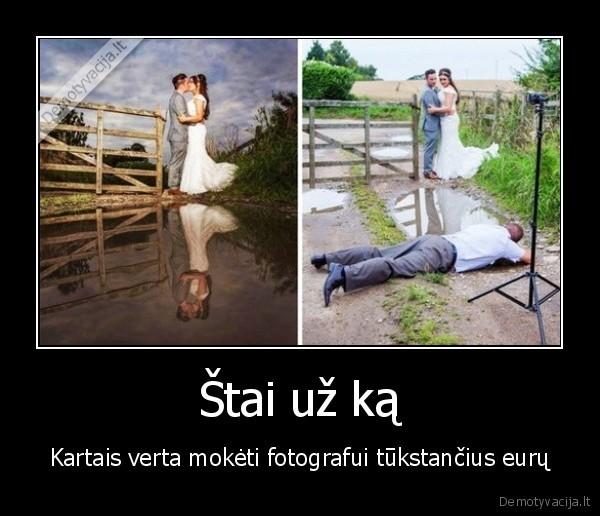 Stai uz ka Kartais verta moketi fotografui tukstancius euru