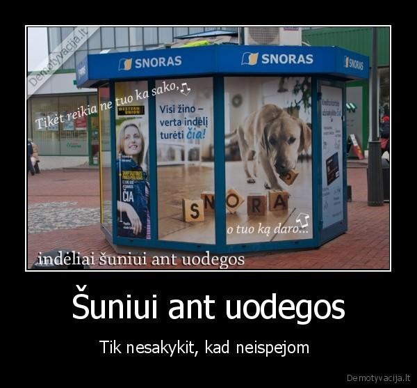 Šuniui ant uodegos - Tik nesakykit, kad neispejom