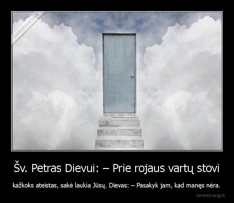 Sv. Petras Dievui Prie rojaus vartu stovi kazkoks ateistas sake laukia Jusu. Dievas Pasakyk jam kad manes nera