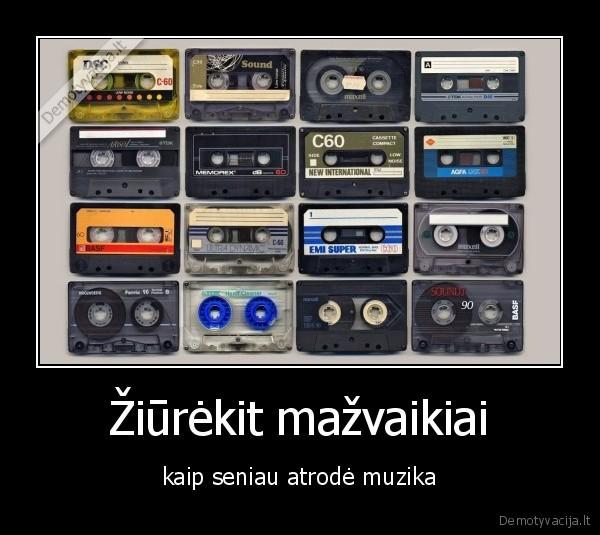 Ziurekit mazvaikiai kaip seniau atrode muzika