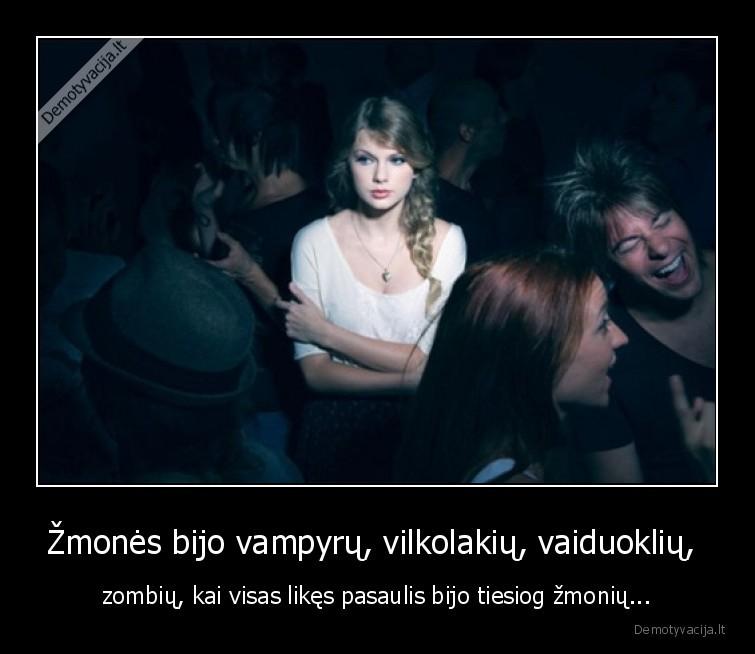 Zmones bijo vampyru vilkolakiu vaiduokliu zombiu kai visas likes pasaulis bijo tiesiog zmoniu